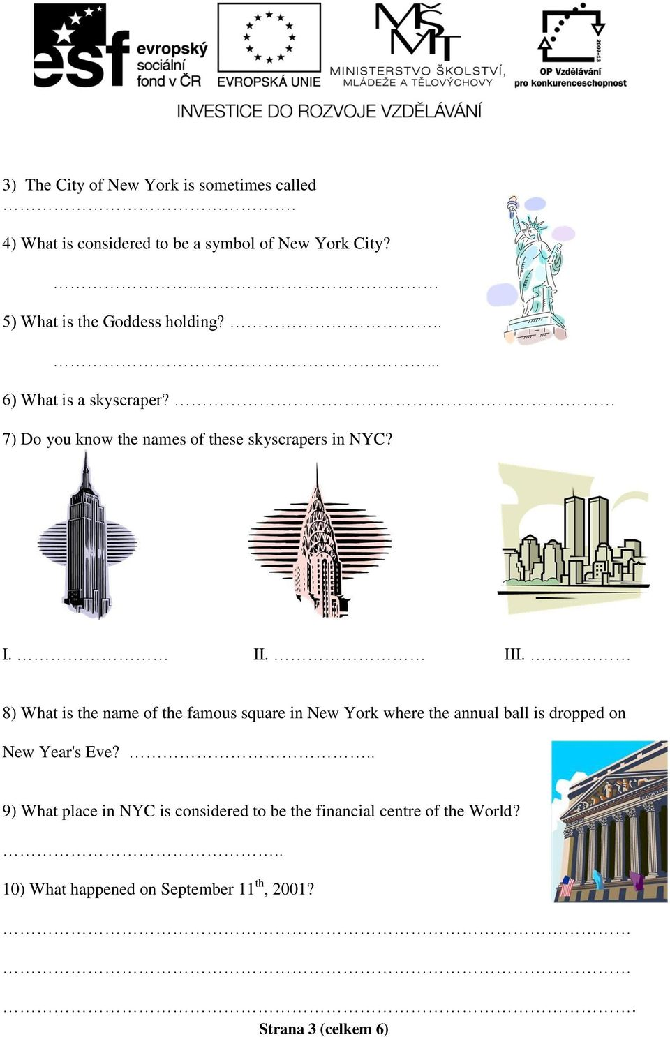 I. II. III. 8) What is the name of the famous square in New York where the annual ball is dropped on New Year's Eve?
