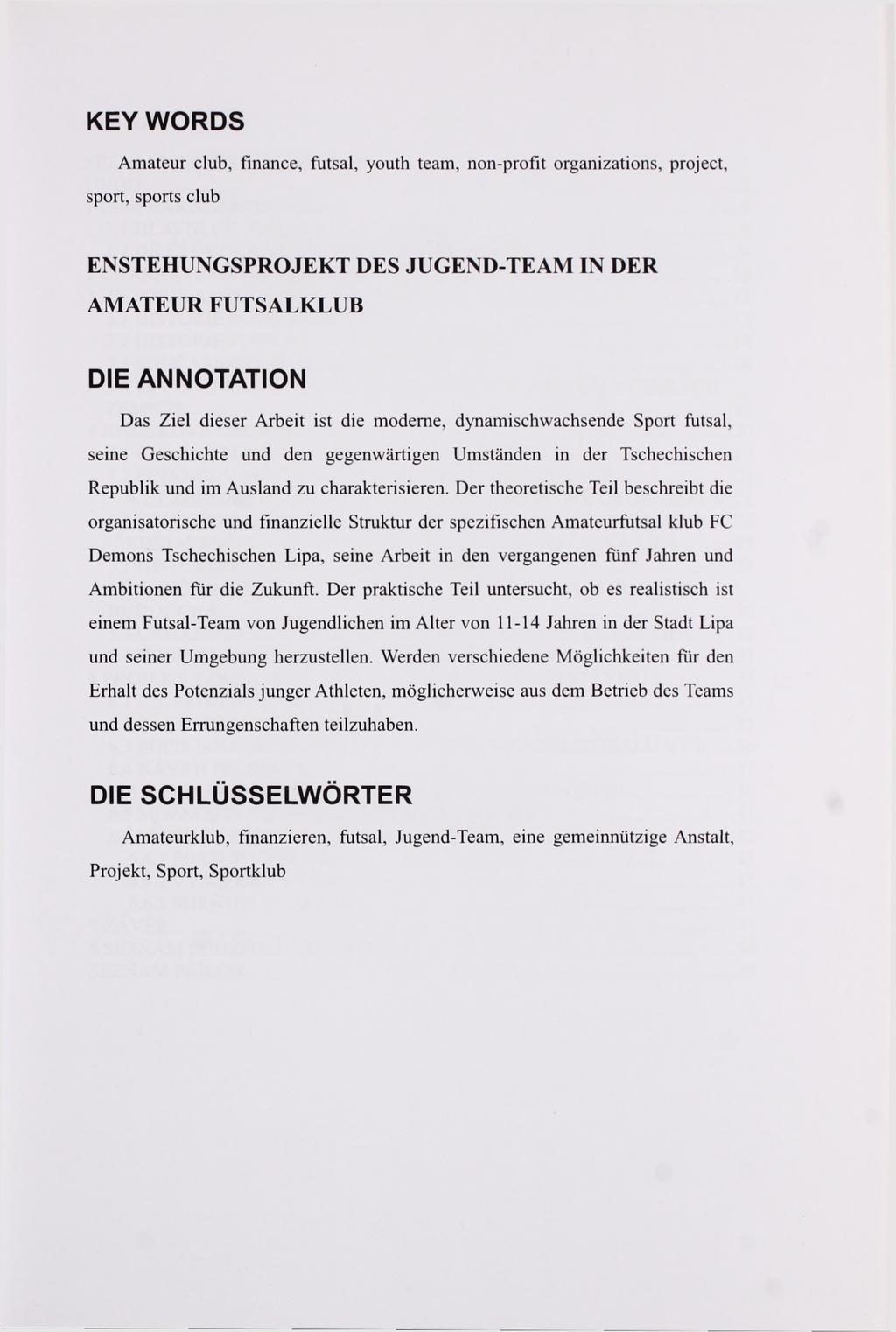 KEY WORDS Amateur club, finance, futsal, youth team, non-profit organizations, project, sport, sports club ENSTEHUNGSPROJEKT DES JUGEND-TEAM IN DER AMATEUR FUTSALKLUB DIE ANNOTATION Das Ziel dieser