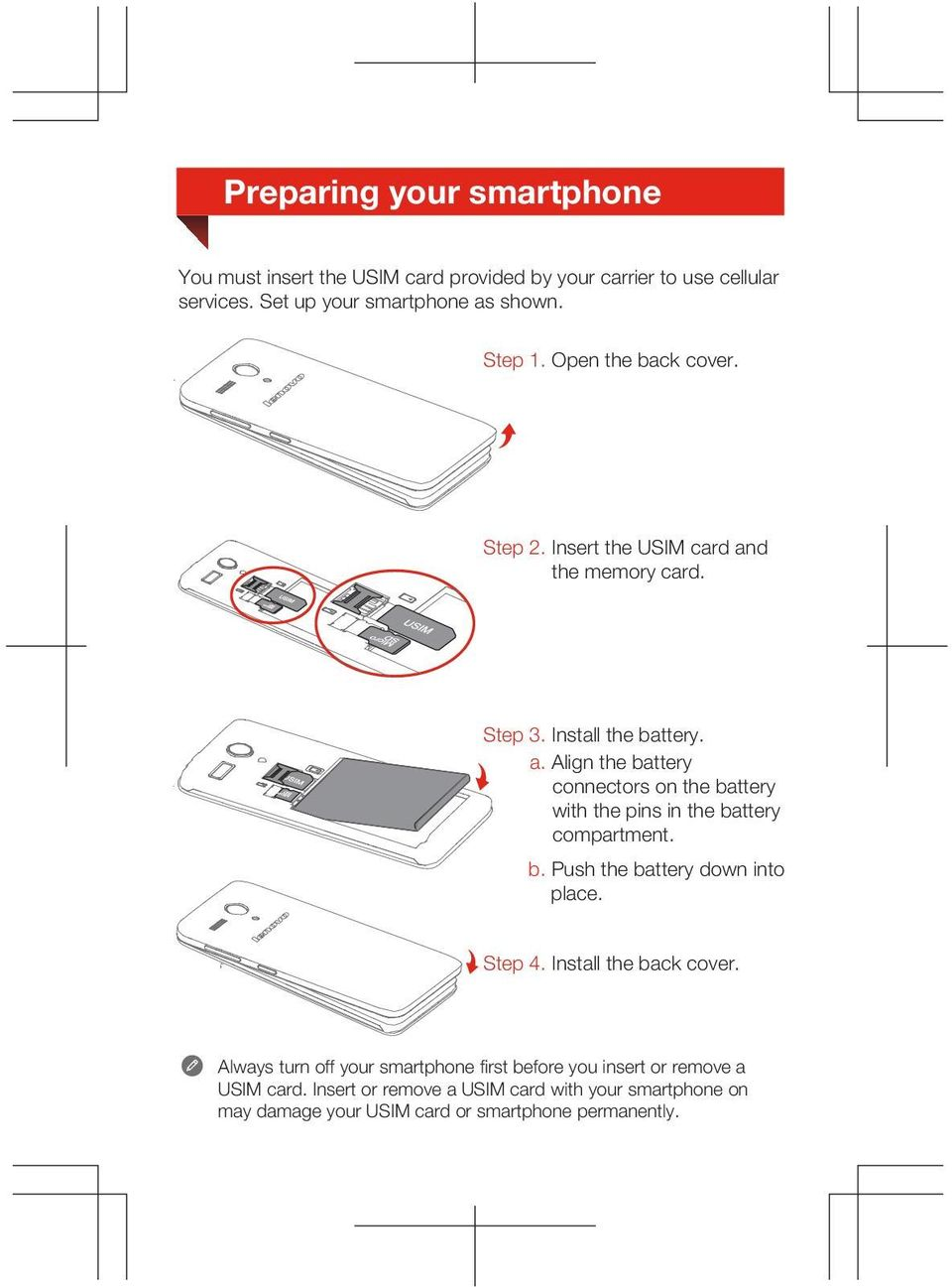 b. Push the battery down into place. Step 4. Install the back cover. Always turn off your smartphone first before you insert or remove a USIM card.