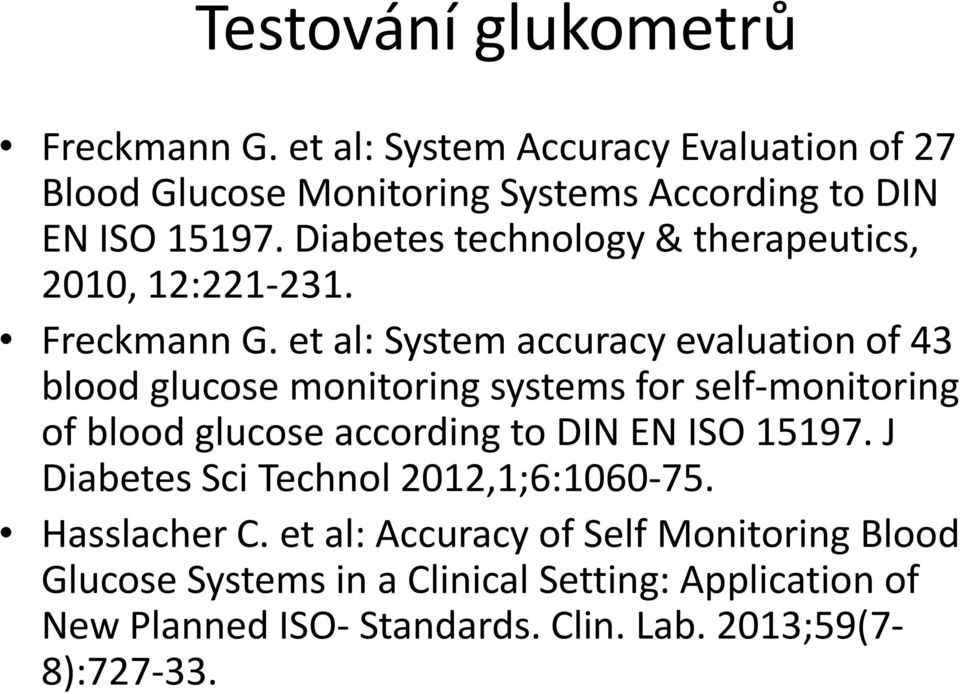 et al: System accuracy evaluation of 43 blood glucose monitoring systems for self-monitoring of blood glucose according to DIN EN ISO