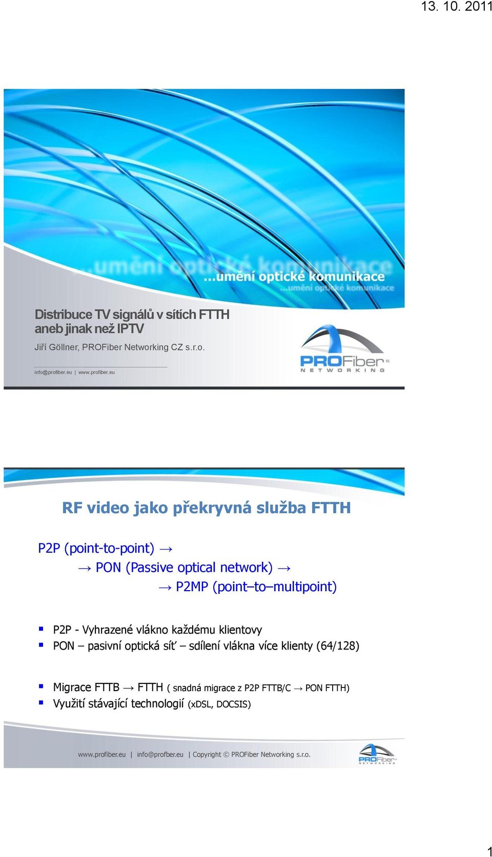 eu RF video jako překryvná služba FTTH P2P (point-to-point) PON (Passive optical network) P2MP (point to