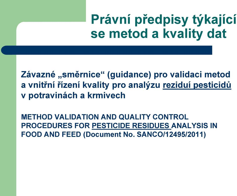 potravinách a krmivech METHOD VALIDATION AND QUALITY CONTROL PROCEDURES FOR