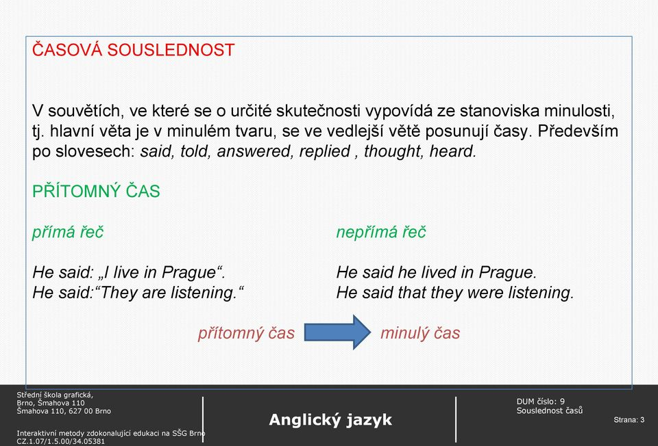 Především po slovesech: said, told, answered, replied, thought, heard.