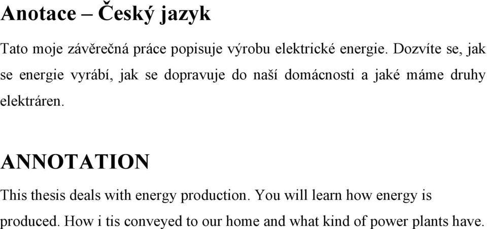 druhy elektráren. ANNOTATION This thesis deals with energy production.