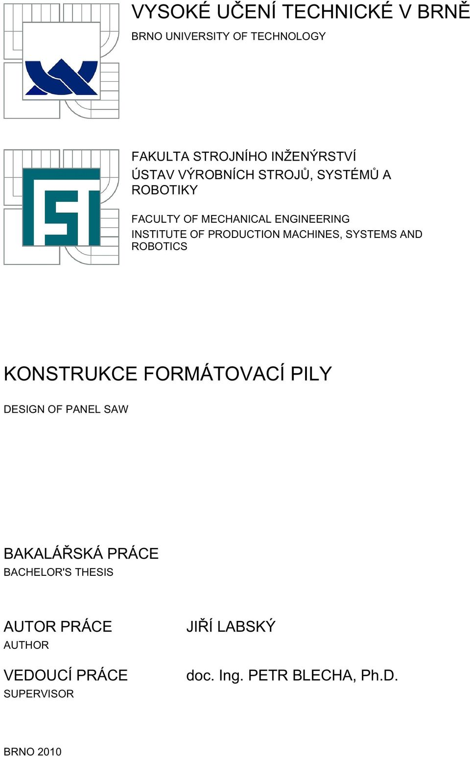 MACHINES, SYSTEMS AND ROBOTICS KONSTRUKCE FORMÁTOVACÍ PILY DESIGN OF PANEL SAW BACHELOR'S