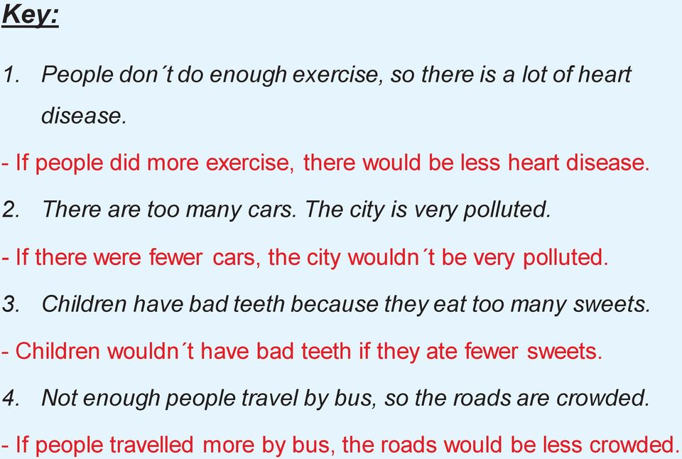 - If there were fewer cars, the city wouldn t be very polluted. 3. Children have bad teeth because they eat too many sweets.